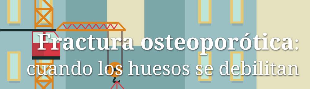 Fractura osteoporótica: cuando los huesos se debilitan